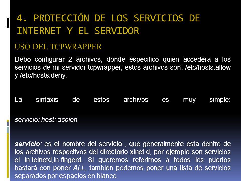 4. PROTECCIÓN DE LOS SERVICIOS DE INTERNET Y EL SERVIDOR USO DEL TCPWRAPPER Debo configurar 2 archivos, donde especifico quien accederá a los servicio