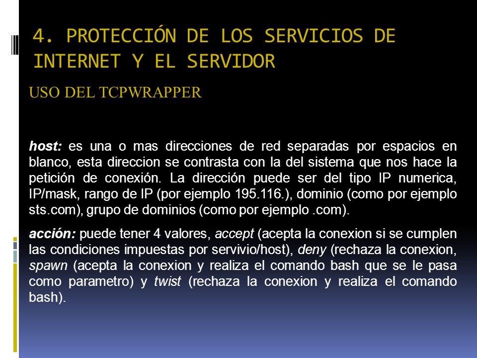 4. PROTECCIÓN DE LOS SERVICIOS DE INTERNET Y EL SERVIDOR USO DEL TCPWRAPPER host: es una o mas direcciones de red separadas por espacios en blanco, es