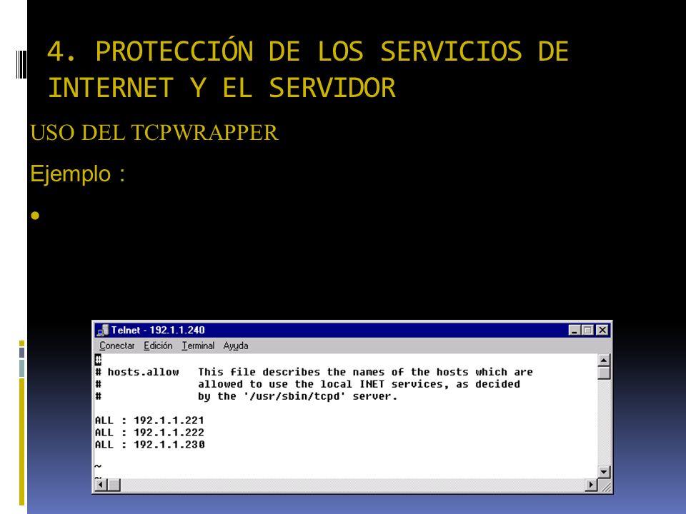 4. PROTECCIÓN DE LOS SERVICIOS DE INTERNET Y EL SERVIDOR USO DEL TCPWRAPPER Ejemplo : Archivo /etc/hosts.allow Se le dieron todos los servicios a las