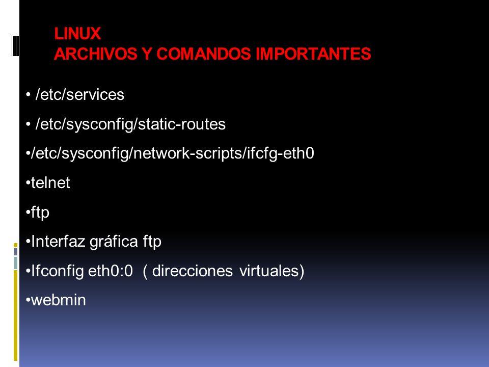 LINUX ARCHIVOS Y COMANDOS IMPORTANTES /etc/services /etc/sysconfig/static-routes /etc/sysconfig/network-scripts/ifcfg-eth0 telnet ftp Interfaz gráfica