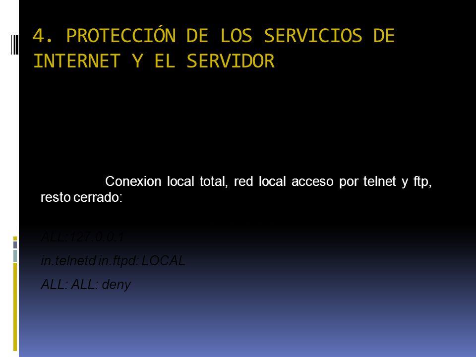 4. PROTECCIÓN DE LOS SERVICIOS DE INTERNET Y EL SERVIDOR Ejemplo 4:Cerrado para todos excepto para las conexiones locales ( que se emitan desde la mis