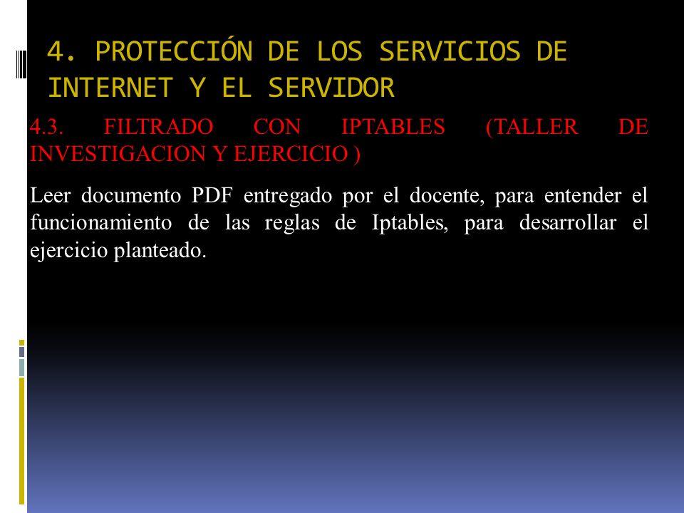 4. PROTECCIÓN DE LOS SERVICIOS DE INTERNET Y EL SERVIDOR 4.3. FILTRADO CON IPTABLES (TALLER DE INVESTIGACION Y EJERCICIO ) Leer documento PDF entregad