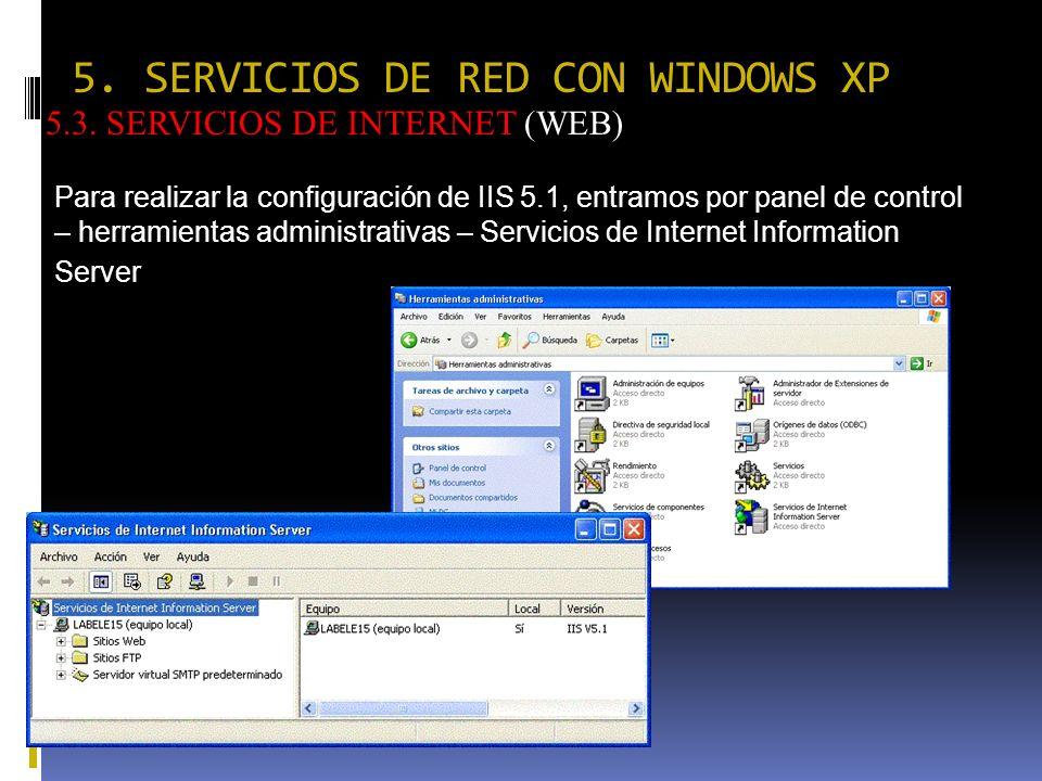5. SERVICIOS DE RED CON WINDOWS XP 5.3. SERVICIOS DE INTERNET (WEB) Para realizar la configuración de IIS 5.1, entramos por panel de control – herrami