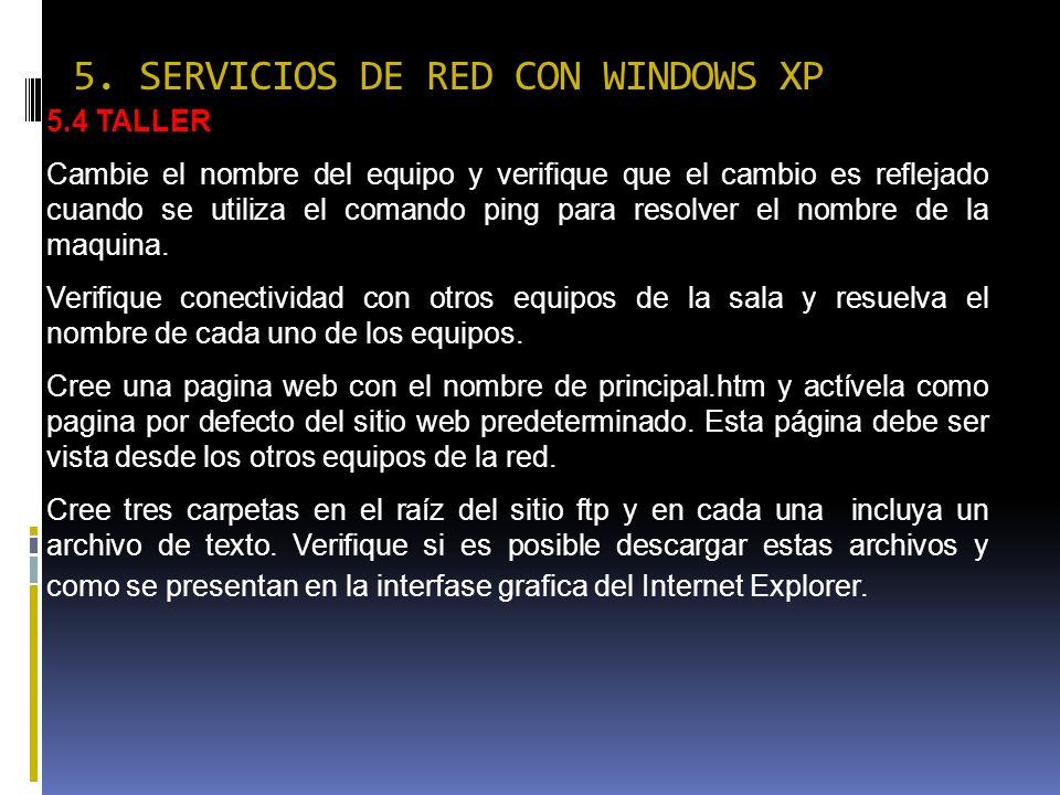 5. SERVICIOS DE RED CON WINDOWS XP 5.4 TALLER Cambie el nombre del equipo y verifique que el cambio es reflejado cuando se utiliza el comando ping par