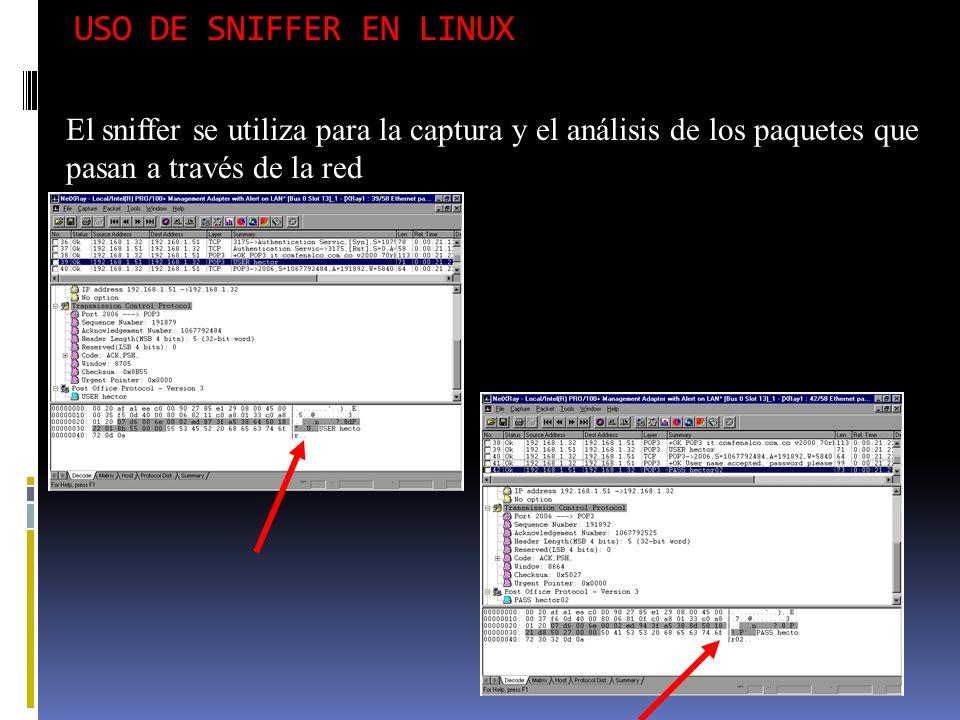 USO DE SNIFFER EN LINUX El sniffer se utiliza para la captura y el análisis de los paquetes que pasan a través de la red
