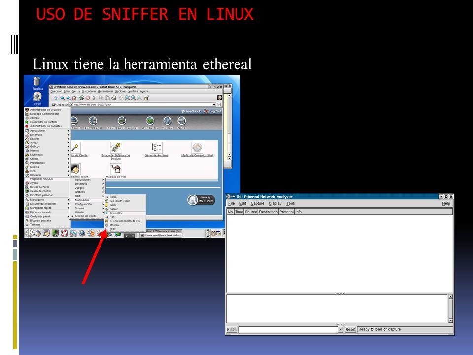 USO DE SNIFFER EN LINUX Linux tiene la herramienta ethereal
