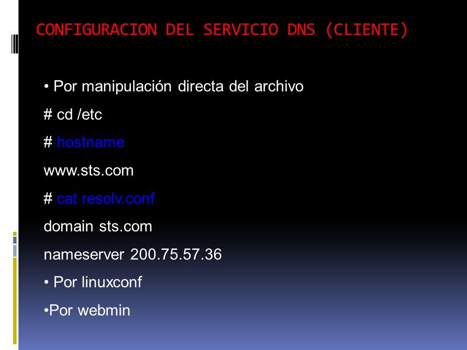 CONFIGURACION DEL SERVICIO DNS (CLIENTE) Por manipulación directa del archivo # cd /etc # hostname www.sts.com # cat resolv.conf domain sts.com namese