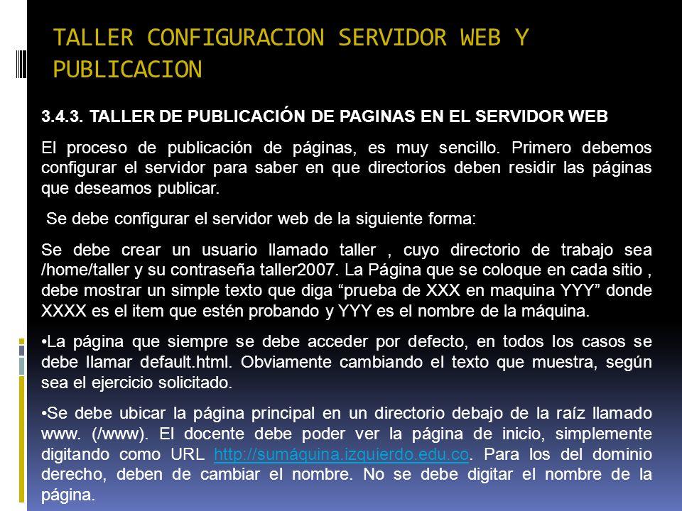 TALLER CONFIGURACION SERVIDOR WEB Y PUBLICACION 3.4.3. TALLER DE PUBLICACIÓN DE PAGINAS EN EL SERVIDOR WEB El proceso de publicación de páginas, es mu