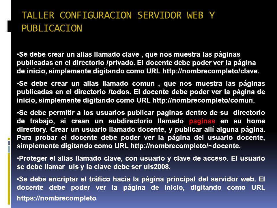 TALLER CONFIGURACION SERVIDOR WEB Y PUBLICACION Se debe crear un alias llamado clave, que nos muestra las páginas publicadas en el directorio /privado