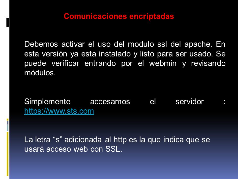 Comunicaciones encriptadas Debemos activar el uso del modulo ssl del apache. En esta versión ya esta instalado y listo para ser usado. Se puede verifi