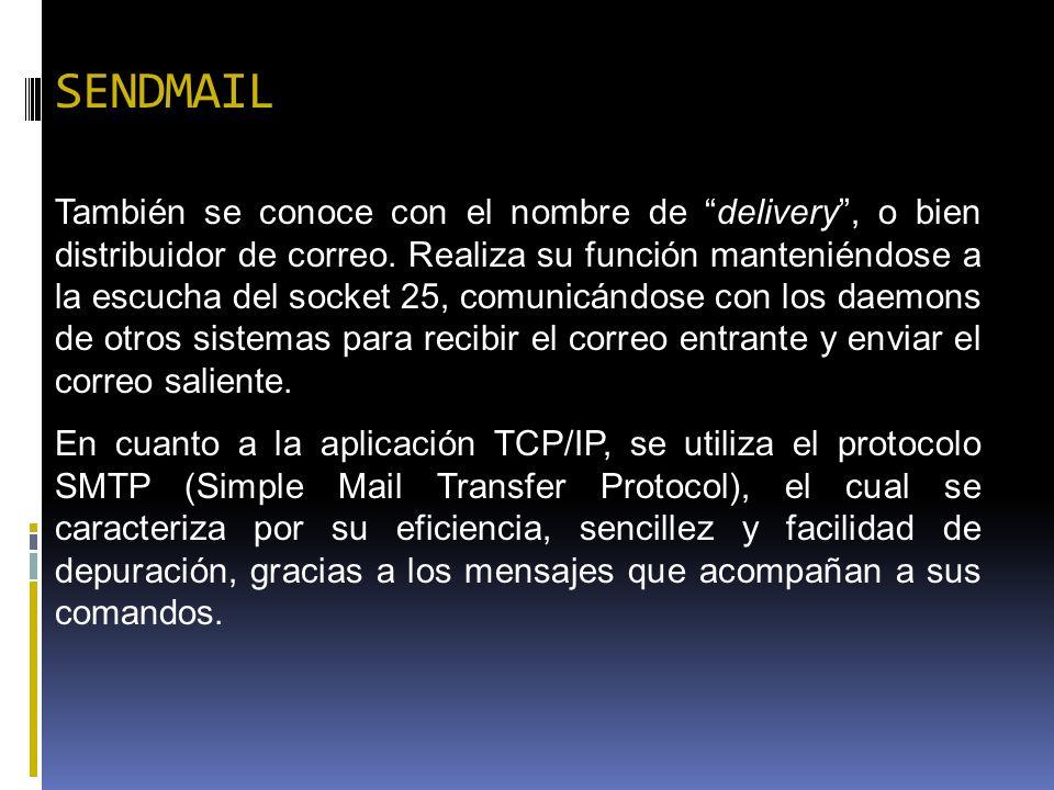 SENDMAIL También se conoce con el nombre de delivery, o bien distribuidor de correo. Realiza su función manteniéndose a la escucha del socket 25, comu