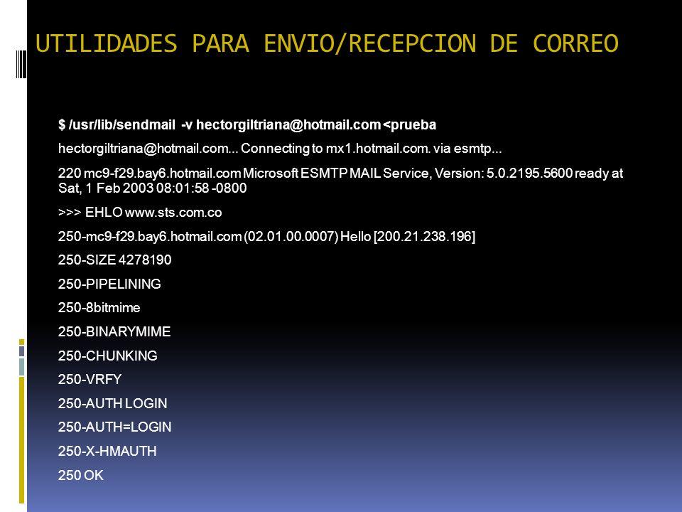 UTILIDADES PARA ENVIO/RECEPCION DE CORREO $ /usr/lib/sendmail -v hectorgiltriana@hotmail.com <prueba hectorgiltriana@hotmail.com... Connecting to mx1.
