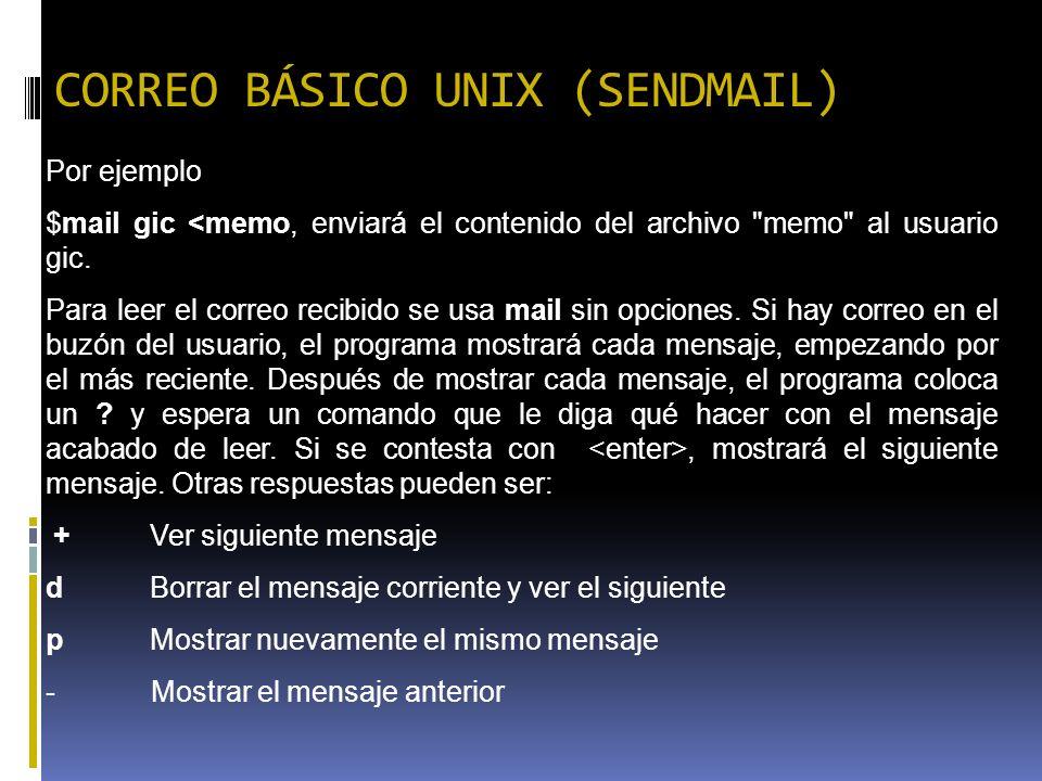 CORREO BÁSICO UNIX (SENDMAIL) Por ejemplo $mail gic <memo, enviará el contenido del archivo