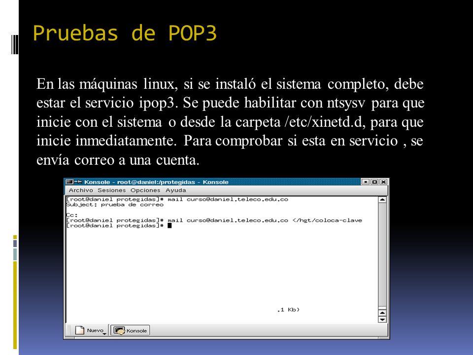 Pruebas de POP3 En las máquinas linux, si se instaló el sistema completo, debe estar el servicio ipop3. Se puede habilitar con ntsysv para que inicie