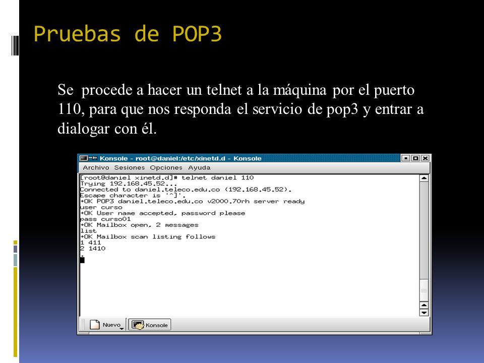 Pruebas de POP3 Se procede a hacer un telnet a la máquina por el puerto 110, para que nos responda el servicio de pop3 y entrar a dialogar con él.