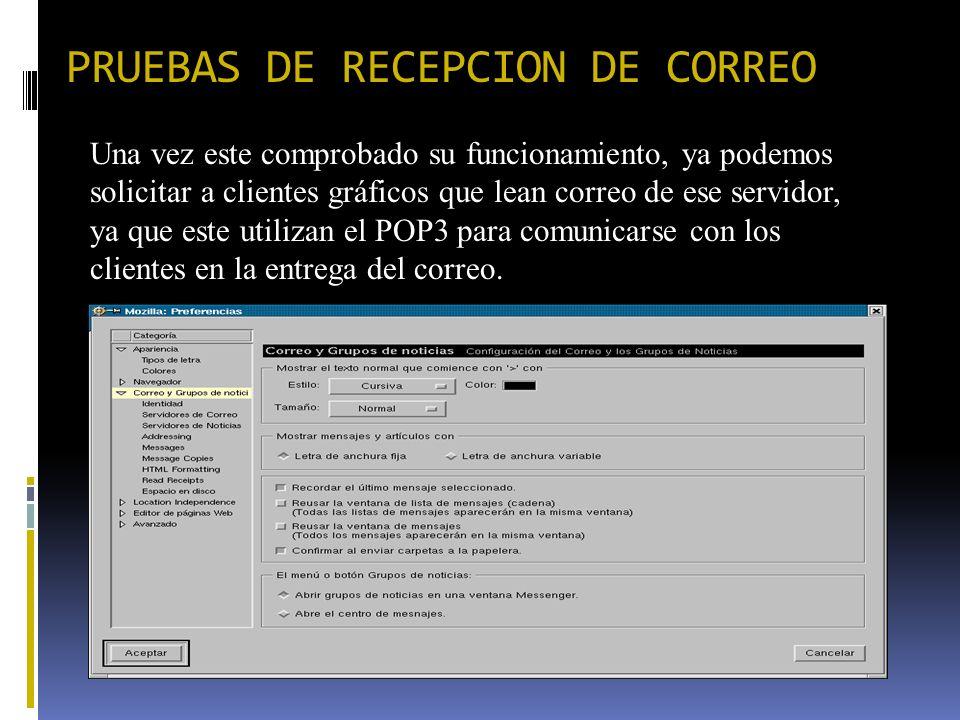 PRUEBAS DE RECEPCION DE CORREO Una vez este comprobado su funcionamiento, ya podemos solicitar a clientes gráficos que lean correo de ese servidor, ya