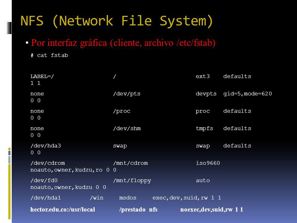 NFS (Network File System) Por interfaz gráfica (cliente, archivo /etc/fstab) # cat fstab LABEL=/ / ext3 defaults 1 1 none /dev/pts devpts gid=5,mode=6
