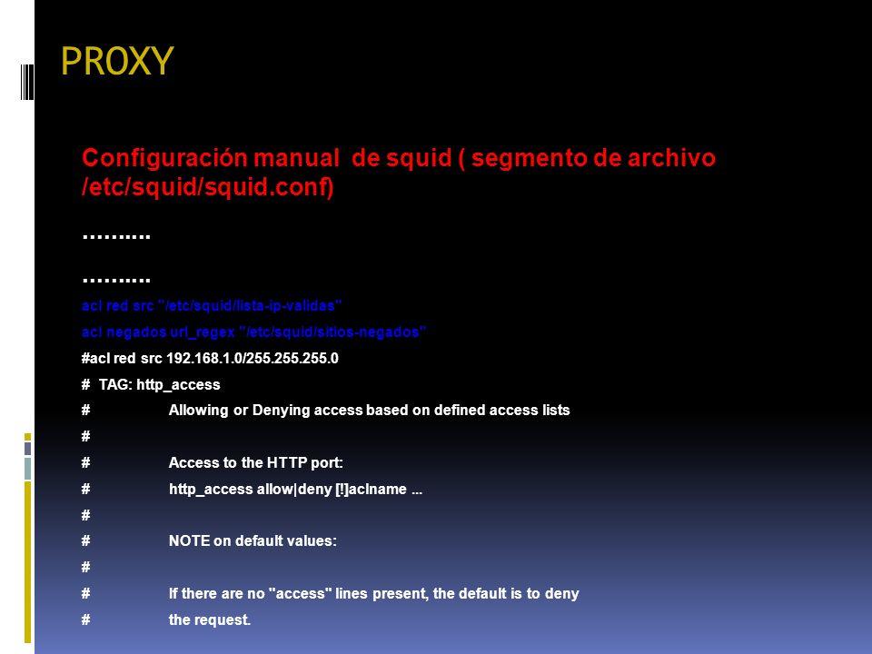 PROXY Configuración manual de squid ( segmento de archivo /etc/squid/squid.conf).......... acl red src