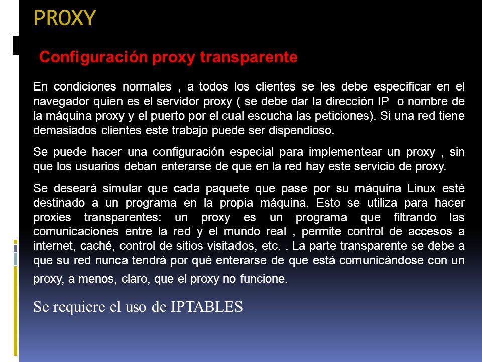 PROXY Configuración proxy transparente En condiciones normales, a todos los clientes se les debe especificar en el navegador quien es el servidor prox
