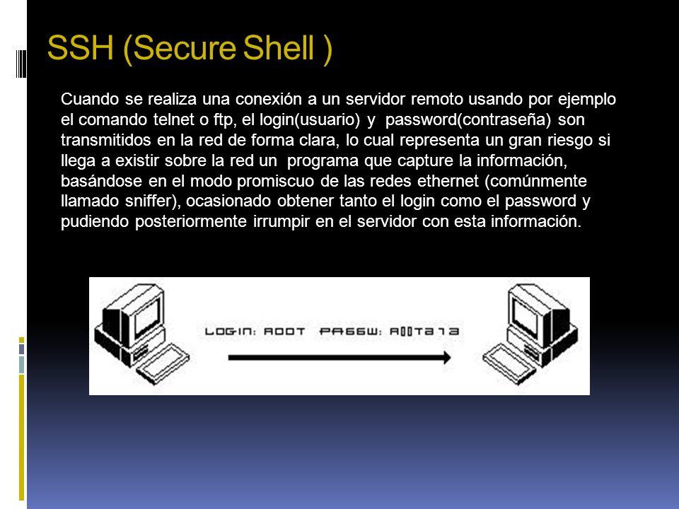 SSH (Secure Shell ) Cuando se realiza una conexión a un servidor remoto usando por ejemplo el comando telnet o ftp, el login(usuario) y password(contr