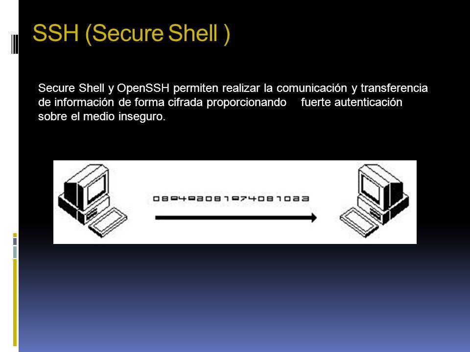 SSH (Secure Shell ) Secure Shell y OpenSSH permiten realizar la comunicación y transferencia de información de forma cifrada proporcionando fuerte aut