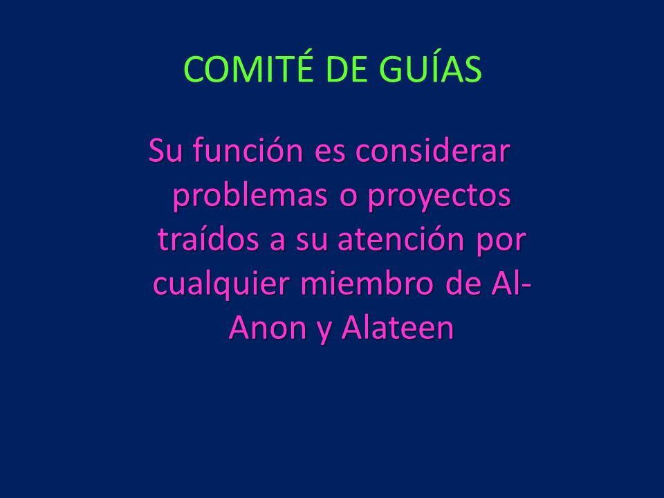 Su función es considerar problemas o proyectos traídos a su atención por cualquier miembro de Al- Anon y Alateen COMITÉ DE GUÍAS