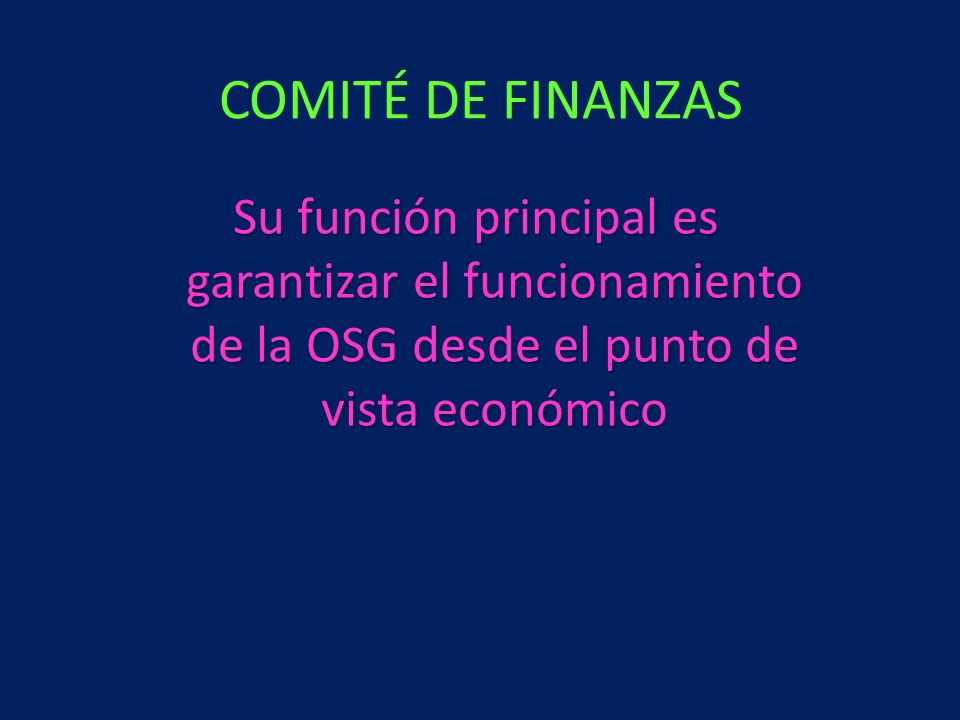 Su función principal es garantizar el funcionamiento de la OSG desde el punto de vista económico COMITÉ DE FINANZAS