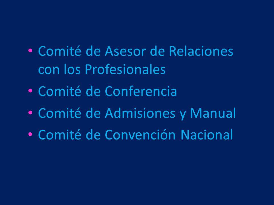 Comité de Asesor de Relaciones con los Profesionales Comité de Conferencia Comité de Admisiones y Manual Comité de Convención Nacional