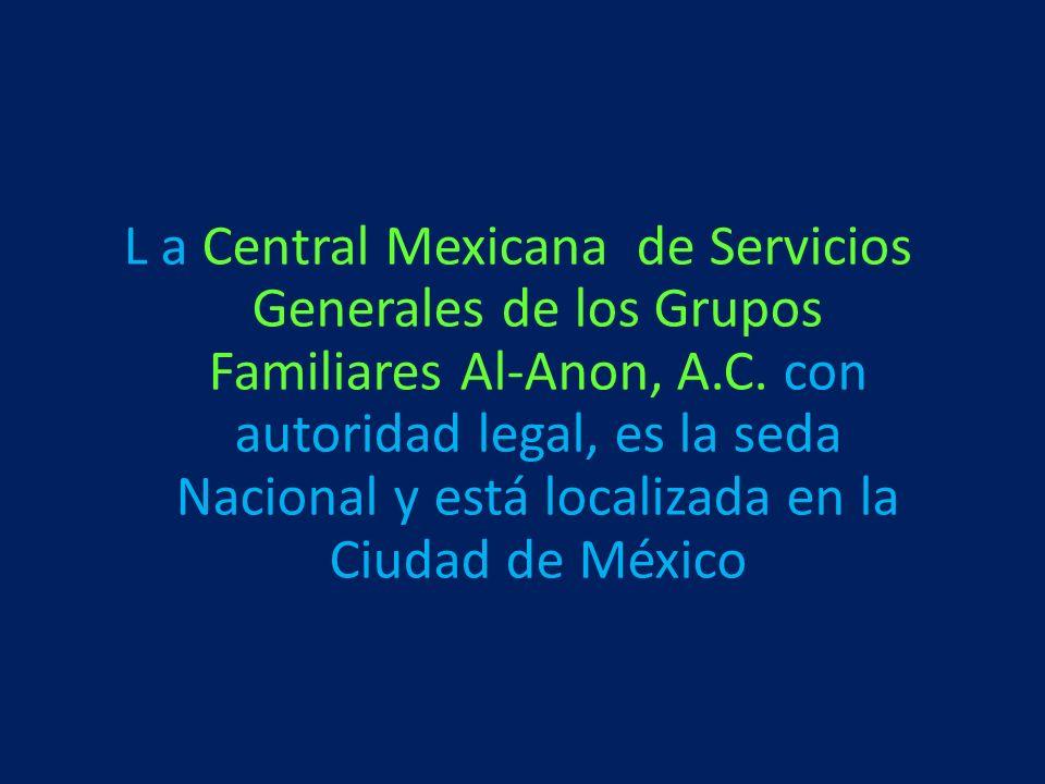 L a Central Mexicana de Servicios Generales de los Grupos Familiares Al-Anon, A.C. con autoridad legal, es la seda Nacional y está localizada en la Ci