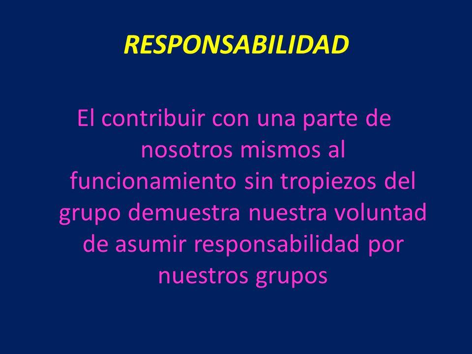 El contribuir con una parte de nosotros mismos al funcionamiento sin tropiezos del grupo demuestra nuestra voluntad de asumir responsabilidad por nues