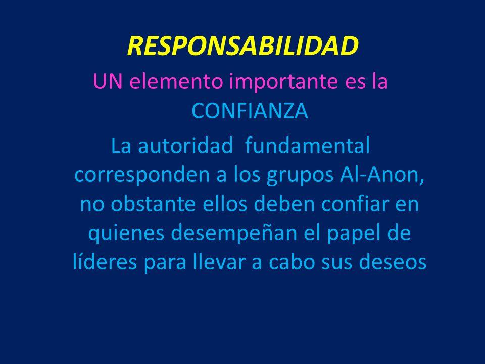 UN elemento importante es la CONFIANZA La autoridad fundamental corresponden a los grupos Al-Anon, no obstante ellos deben confiar en quienes desempeñ