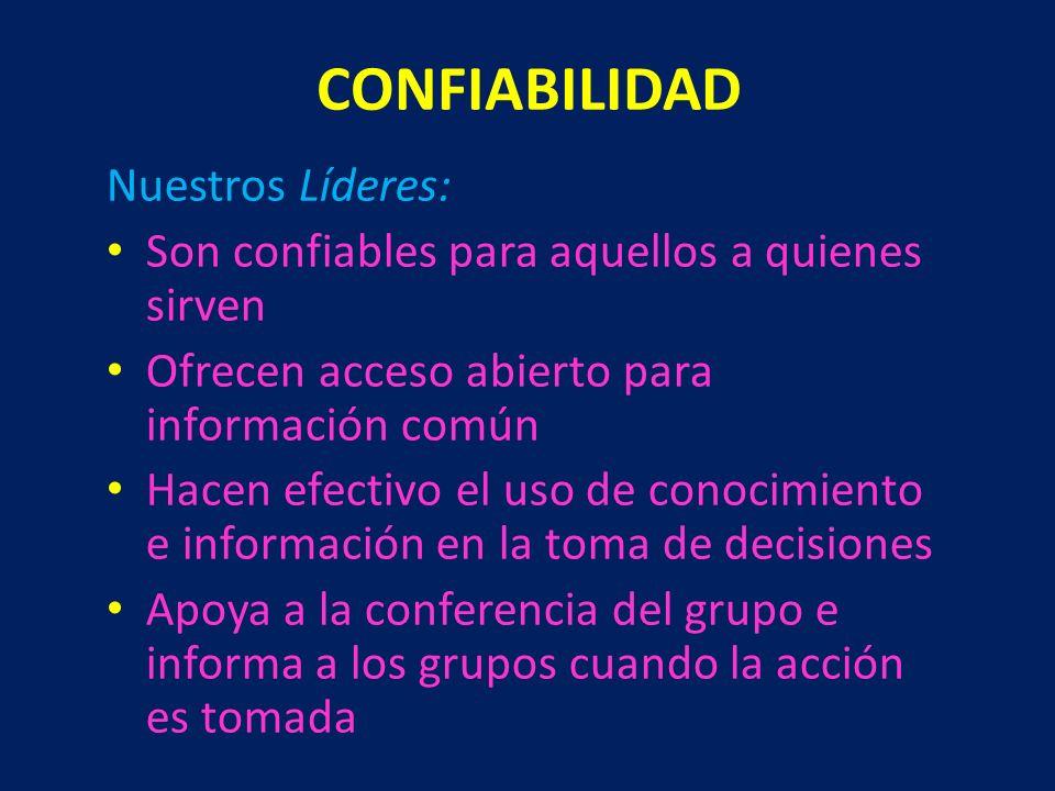 CONFIABILIDAD Nuestros Líderes: Son confiables para aquellos a quienes sirven Ofrecen acceso abierto para información común Hacen efectivo el uso de c