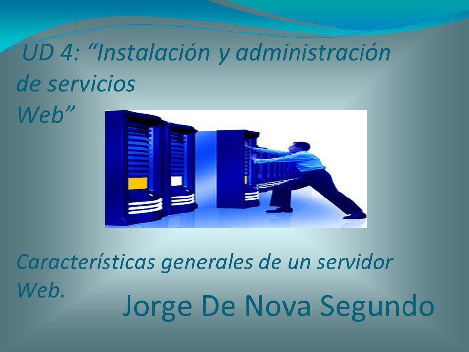 UD 4: Instalación y administración de servicios Web Características generales de un servidor Web. Jorge De Nova Segundo