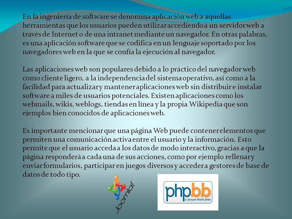 En la ingeniería de software se denomina aplicación web a aquellas herramientas que los usuarios pueden utilizar accediendo a un servidor web a través