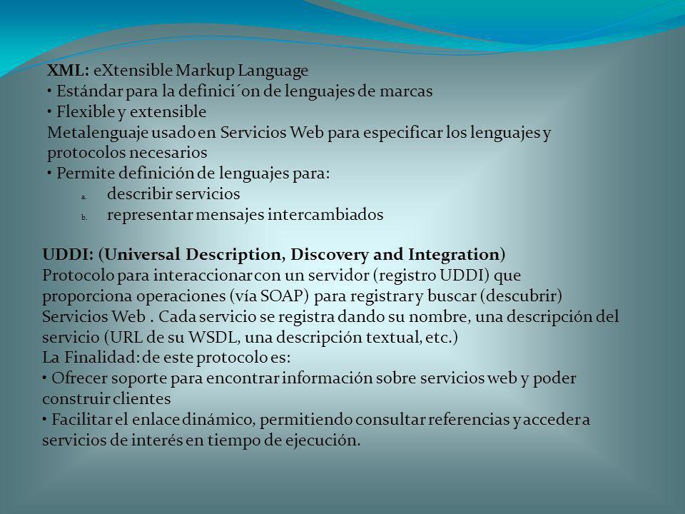 XML: eXtensible Markup Language Estándar para la definici´on de lenguajes de marcas Flexible y extensible Metalenguaje usado en Servicios Web para esp