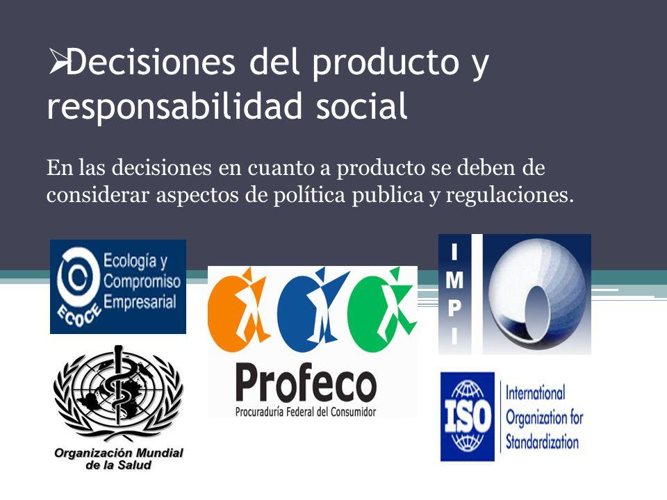 Decisiones del producto y responsabilidad social En las decisiones en cuanto a producto se deben de considerar aspectos de política publica y regulaci