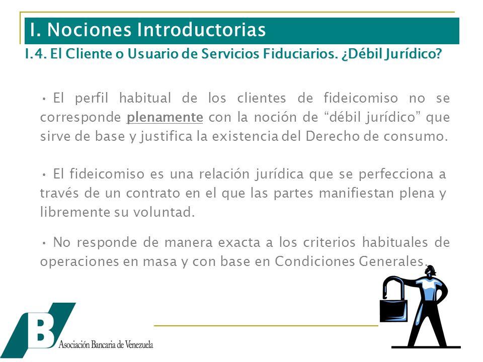 I. Nociones Introductorias El perfil habitual de los clientes de fideicomiso no se corresponde plenamente con la noción de débil jurídico que sirve de