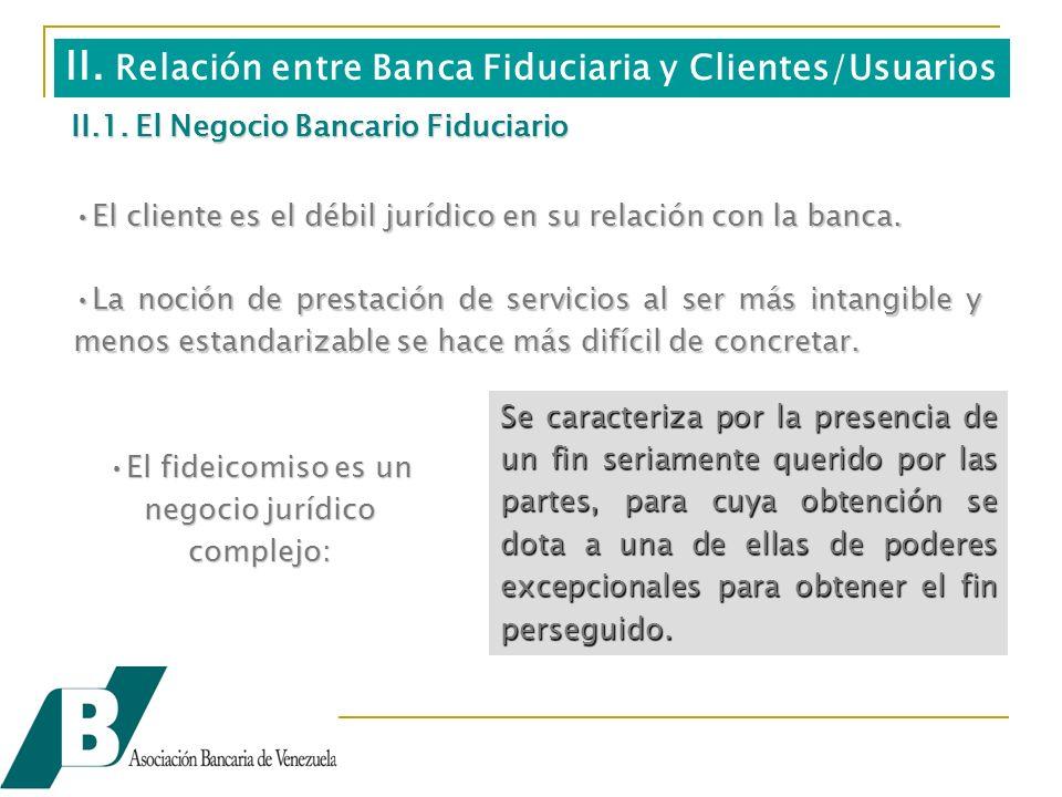 II.1. El Negocio Bancario Fiduciario Se caracteriza por la presencia de un fin seriamente querido por las partes, para cuya obtención se dota a una de
