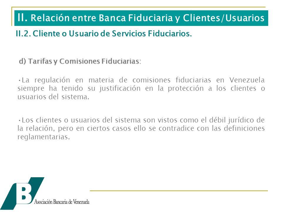 d) Tarifas y Comisiones Fiduciarias: La regulación en materia de comisiones fiduciarias en Venezuela siempre ha tenido su justificación en la protección a los clientes o usuarios del sistema.