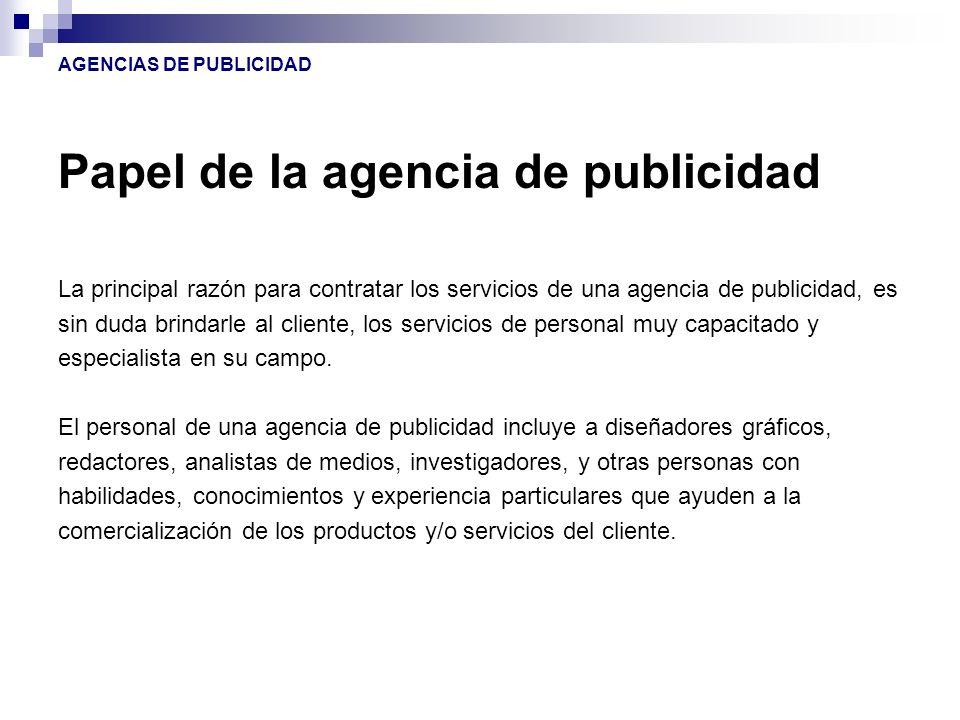 Papel de la agencia de publicidad La principal razón para contratar los servicios de una agencia de publicidad, es sin duda brindarle al cliente, los
