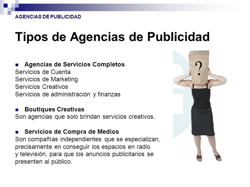 Tipos de Agencias de Publicidad Agencias de Servicios Completos Servicios de Cuenta Servicios de Marketing Servicios Creativos Servicios de administra
