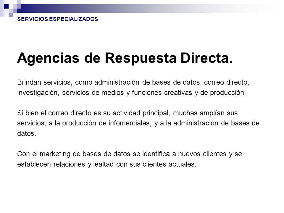 Agencias de Respuesta Directa. Brindan servicios, como administración de bases de datos, correo directo, investigación, servicios de medios y funcione