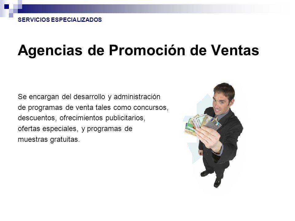 Agencias de Promoción de Ventas Se encargan del desarrollo y administración de programas de venta tales como concursos, descuentos, ofrecimientos publ