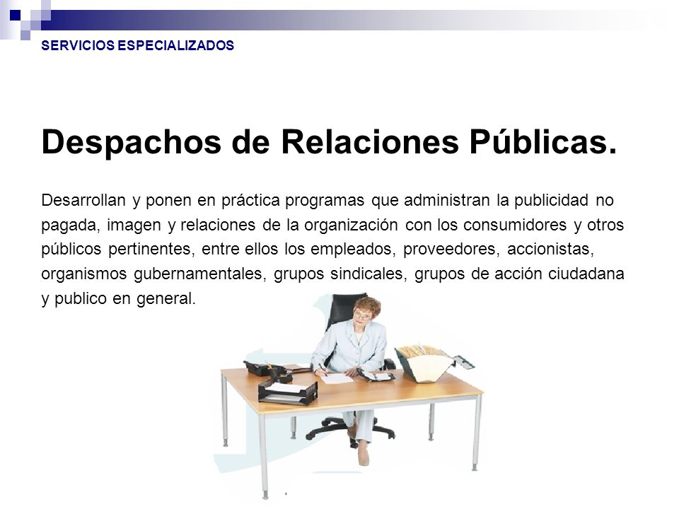 Despachos de Relaciones Públicas. Desarrollan y ponen en práctica programas que administran la publicidad no pagada, imagen y relaciones de la organiz