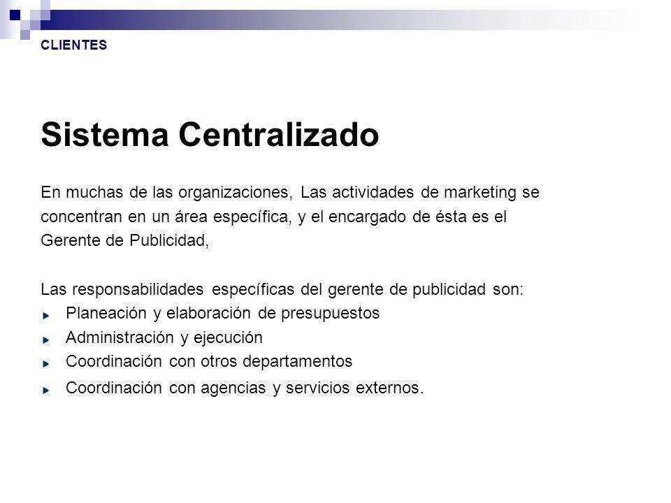 Sistema Centralizado En muchas de las organizaciones, Las actividades de marketing se concentran en un área específica, y el encargado de ésta es el G