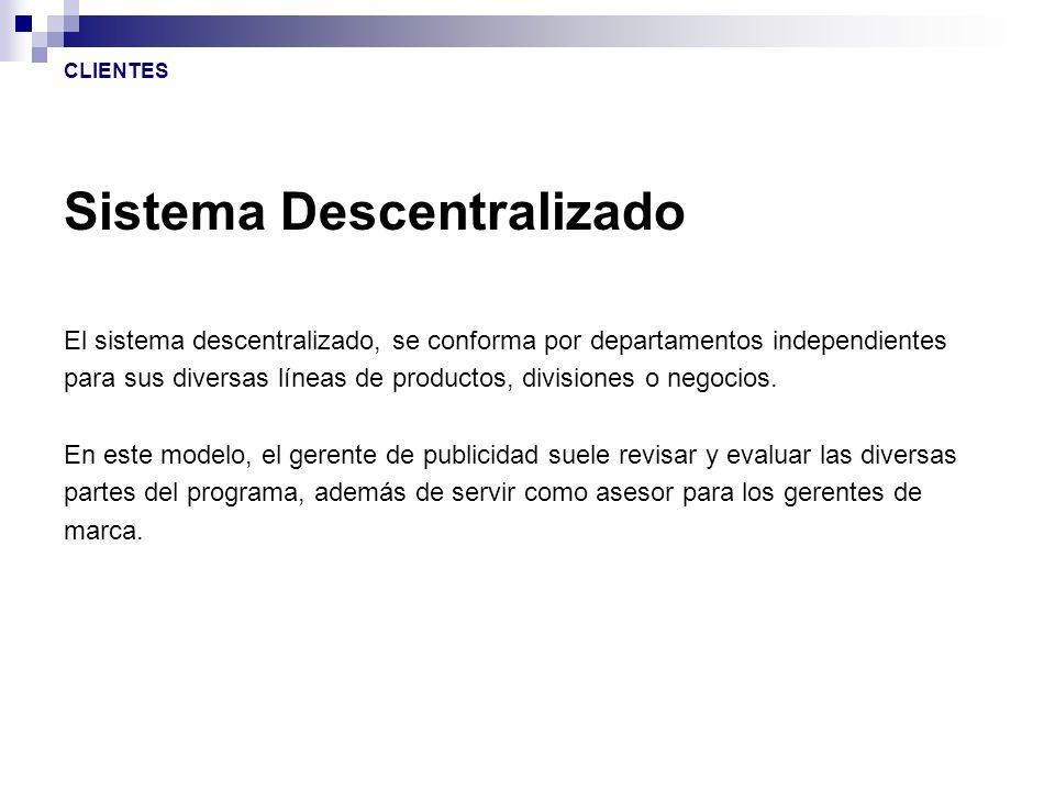 Sistema Descentralizado El sistema descentralizado, se conforma por departamentos independientes para sus diversas líneas de productos, divisiones o n