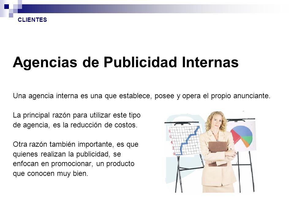 Agencias de Publicidad Internas Una agencia interna es una que establece, posee y opera el propio anunciante. La principal razón para utilizar este ti