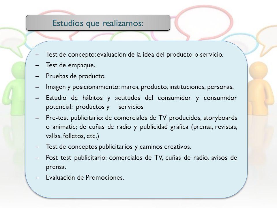 –Test de concepto: evaluación de la idea del producto o servicio. –Test de empaque. –Pruebas de producto. –Imagen y posicionamiento: marca, producto,