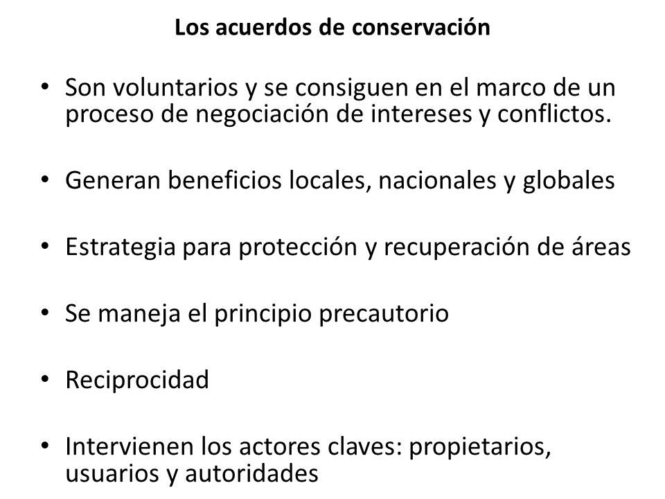 Los acuerdos de conservación Son voluntarios y se consiguen en el marco de un proceso de negociación de intereses y conflictos. Generan beneficios loc
