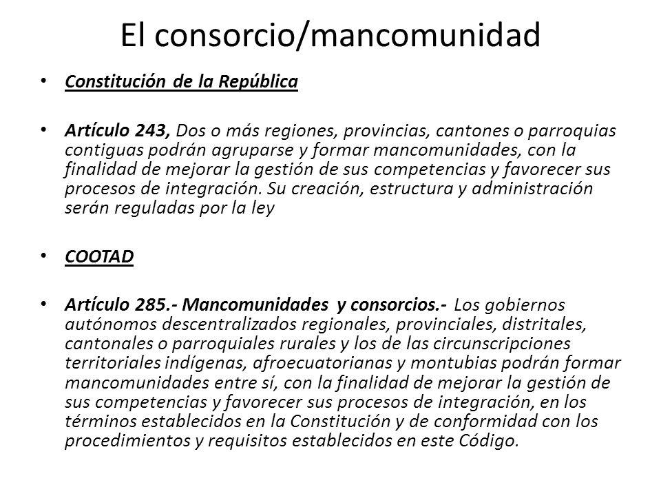 El consorcio/mancomunidad Constitución de la República Artículo 243, Dos o más regiones, provincias, cantones o parroquias contiguas podrán agruparse